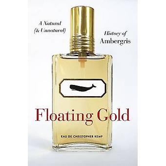 Flutuante de ouro - uma história Natural (e artificial) de Ambergris por Chri
