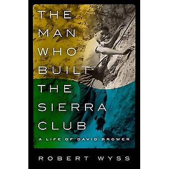 シエラ ・ クラブ - ロバート L によってデイヴィッド Brower の生活を築いた男