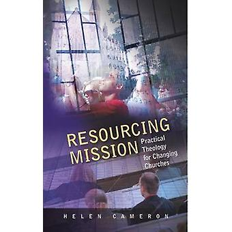 Resourcing Mission - Practical Theology for Changing Churches by Helen