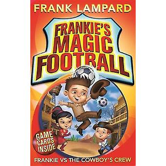Frankie vs the Cowboy's Crew by Frank Lampard - Mike Jackson - 978034