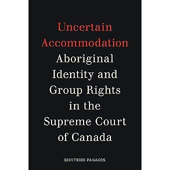Uncertain Accommodation - Aboriginal Identity and Group Rights in the