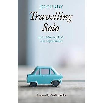 Travelling Solo - and celebrating life's new opportunities by Jo Cundy