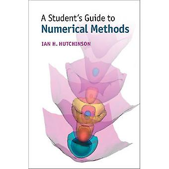 A Student's Guide to Numerical Methods by Ian H. Hutchinson - 9781107