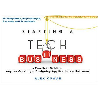 Starting a Tech Business - A Practical Guide for Anyone Creating or De