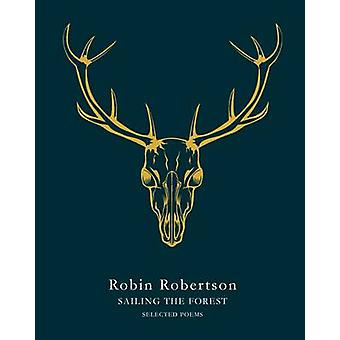 Sailing the Forest - Selected Poems (Main Market Ed.) by Robin Roberts