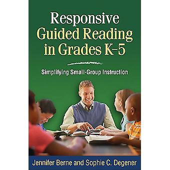 Responsive Guided Reading in Grades K-5 - Simplifying Small-group Inst