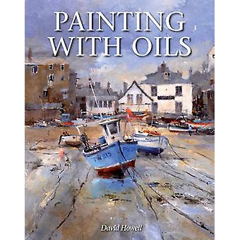 Painting with Oils by David Howell - 9781847977151 Book