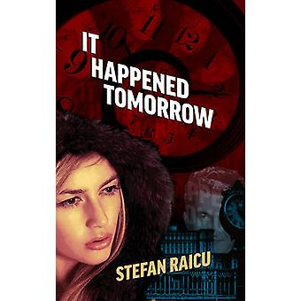 It Happened Tomorrow by Stefan Raicu - 9781922175618 Book