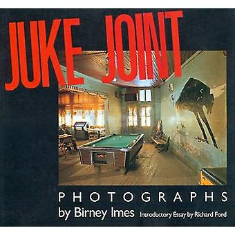 Juke Joint - Photographs by Birney Imes - Richard Ford - 9781617036927
