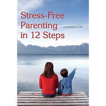 Sans stress parental en 12 étapes par Christiane Kutik - Matthew Barto