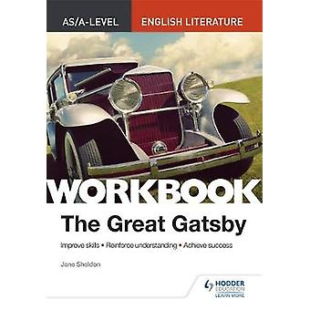 AS/A-level English Literature Workbook - The Great Gatsby by AS/A-leve