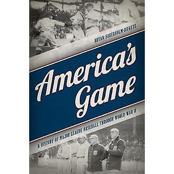 America's Game - A History of Major League Baseball through World War