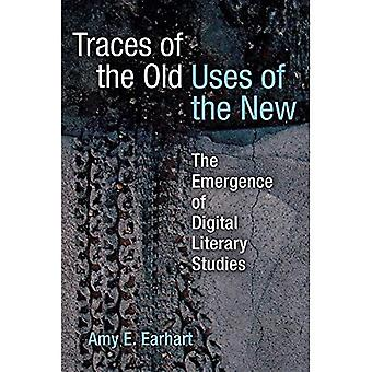 Traces of the Old, Uses of the New: The Emergence of Digital Literary Studies (Editorial Theory and Literary Criticism)