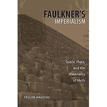 L'impérialisme de Faulkner: espace, lieu et la matérialité du mythe (études littéraires du Sud)