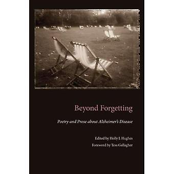 Beyond Forgetting: Poetry and Prose About Alzheimer's Disease (Literature & Medicine)