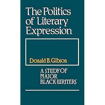 Die Politik der literarischen Ausdruck A Studie der großen schwarzen Schriftsteller von Gibson & Donald B.