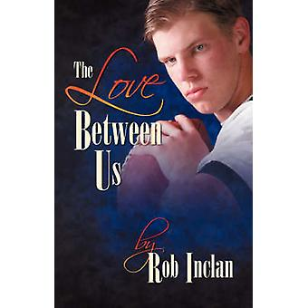 The Love Between Us by Inclan & Rob