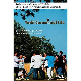 Yuchi vida cerimonial desempenho significado e tradição em uma comunidade indígena contemporânea por Jackson & Jason Baird