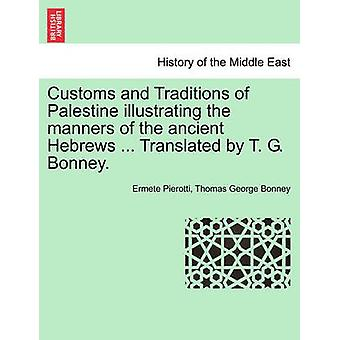 Customs and Traditions of Palestine illustrating the manners of the ancient Hebrews ... Translated by T. G. Bonney. by Pierotti & Ermete