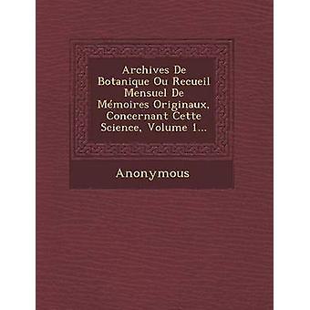 Archives de Botanique Ou Recueil Mensuel de Memoires Originaux Concernant Cette Science Volume 1... by Anonymous