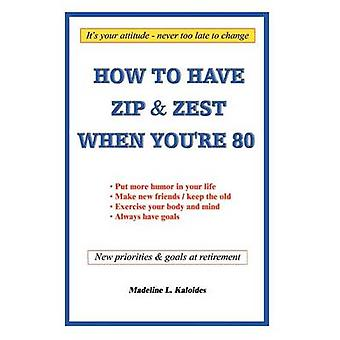 Comment avoir des Zip et zeste quand Youre quatre-vingt par Kaloides & Madeline L.