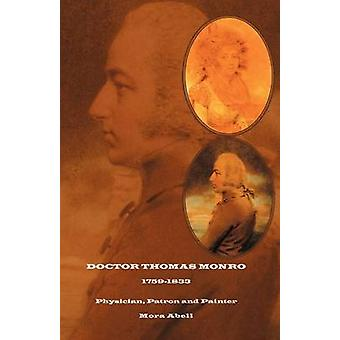 Doctor Thomas Monro Physician Patron and Painter by Abell & Mora