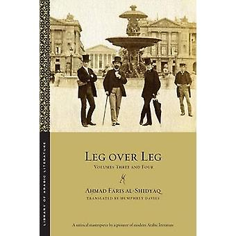 Leg over Leg Volumes Three and Four by alShidyaq & Ahmad Faris