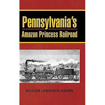Pennsylvanias Amazon Princess Railroad by Adams & William Lawrence