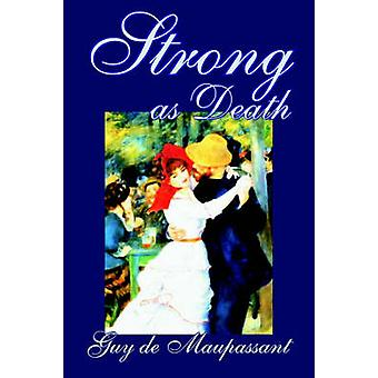 Strong as Death by Guy de Maupassant Fiction Classics Literary by de Maupassant & Guy