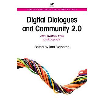 Digital Dialogues and Community 2.0 After Avatars Trolls and Puppets by Brabazon & Tara