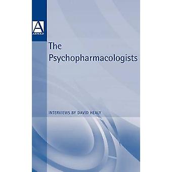 The Psychopharmacologists Interviews by David Healey by Healy & David
