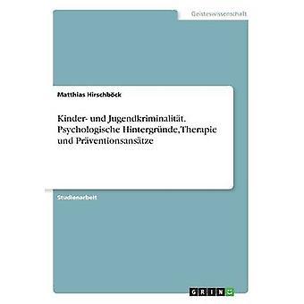 Kinder und Jugendkriminalitt. Centro Hintergrnde Therapie und Prventionsanstze de Hirschbck y Matthias