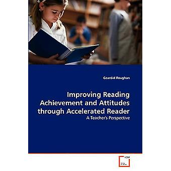 Improving Reading Achievement and Attitudes through Accelerated Reader by Roughan & Gearid