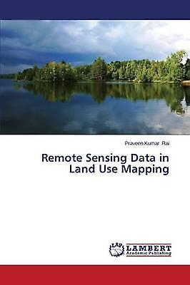 Remote Sensing Data in Land Use Mapping by Rai Praveen Kumar