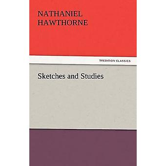 Sketches and Studies by Hawthorne & Nathaniel
