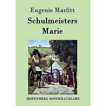 Schulmeisters Marie by Eugenie Marlitt