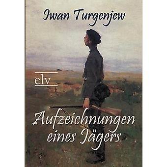 Aufzeichnungen Eines J Gers by Turgenjew & Iwan Sergejewitsch