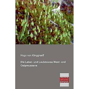 Die Leber Und Laubmoose West Und Ostpreussens by Von Klinggraeff & Hugo
