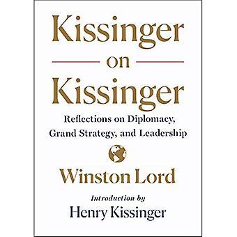 Kissinger über Kissinger: Überlegungen zu Diplomatie, Großstrategie und Führung