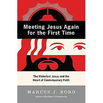 Meeting Jesus Again for the First Time - The Historical Jesus & the He