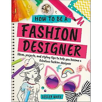 How To Be A Fashion Designer by Lesley Ware - 9780241305539 Book