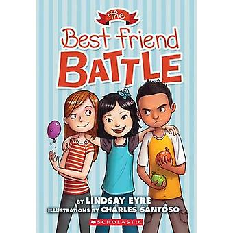 The Best Friend Battle by Lindsay Eyre - Charles Santoso - 9780545620