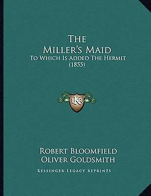 The Miller's Maid - To Which Is Added the Hermit (1855) by Robert Bloo