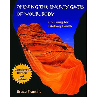 Opening the Energy Gates of Your Body - Chi Gung for Lifelong Health (