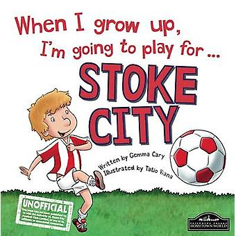 When I Grow Up I'm Going to Play for Stoke by Gemma Cary - Tatio Vian