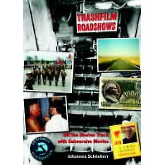 Trashfilm Roadshows - Off the Beaten Track with Subversive Movies by J