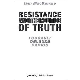 Resistance and the Politics of Truth - Foucault - Deleuze - Badiou by