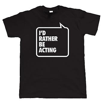 I'd Rather Be Acting, Mens Funny Movie Tshirt