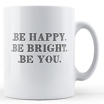 Gjerne være Bright være deg - trykt krus