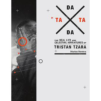 Tata Dada - The Real Life and Celestial Adventures of Tristan Tzara by